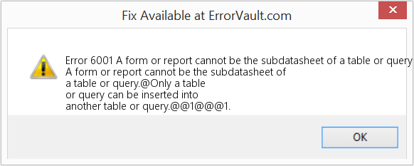 Fix A form or report cannot be the subdatasheet of a table or query (Error Error 6001)