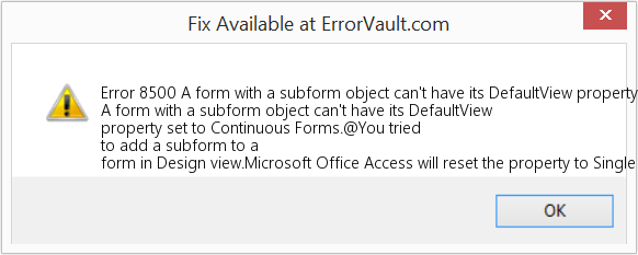 Fix A form with a subform object can't have its DefaultView property set to Continuous Forms (Error Error 8500)